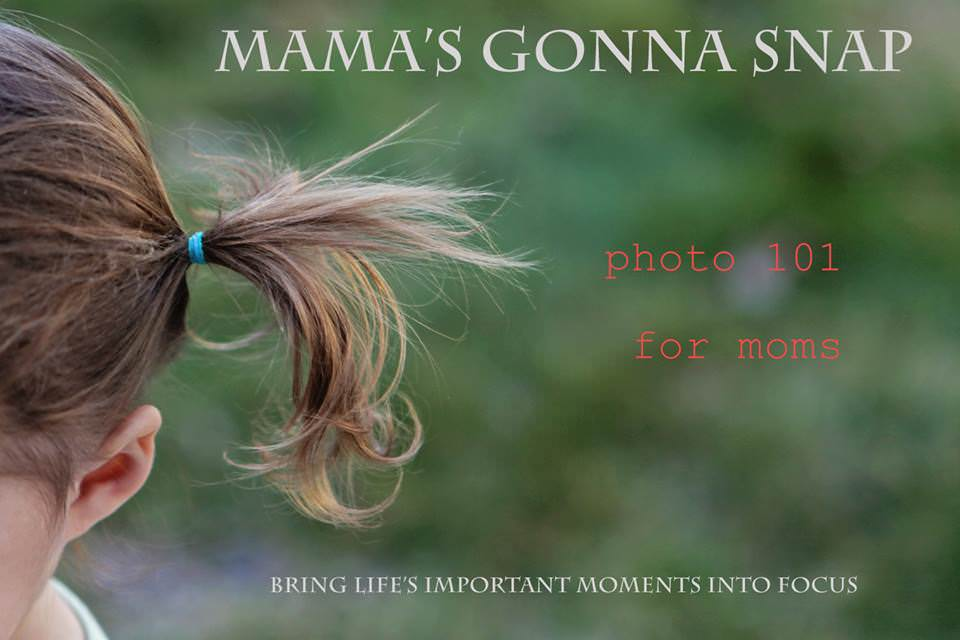 Mama Gonna Snap- Online Photo Workshop for Moms